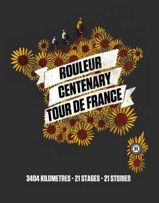 Rouleur Centenary Tour de France: Volume 7: 3404 Kilometres, 21 Stages, 21 Stories - Rouleur (Hardback)