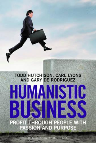 Humanistic Business: Profit Through People with Passion and Purpose (Hardback)