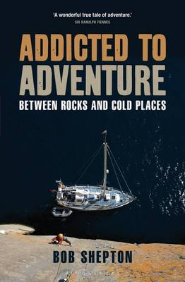 Addicted to Adventure: Between Rocks and Cold Places (Paperback)