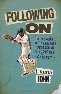 Following on: A Memoir of Teenage Obsession and Terrible Cricket (Hardback)