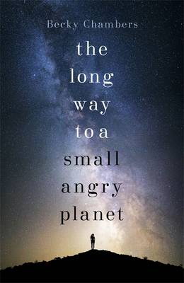 The Long Way to a Small, Angry Planet - Wayfarers 1 by Becky Chambers