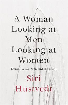 Cover A Woman Looking at Men Looking at Women: Essays on Art, Sex, and the Mind