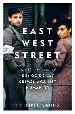 East West Street: On the Origins of Genocide and Crimes Against Humanity (Hardback)