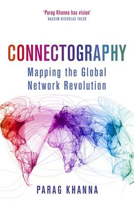 Cover Connectography: Mapping the Global Network Revolution