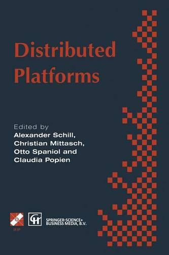 Distributed Platforms: Proceedings of the IFIP/IEEE International Conference on Distributed Platforms: Client/Server and Beyond: DCE, CORBA, ODP and Advanced Distributed Applications - IFIP Advances in Information and Communication Technology (Paperback)