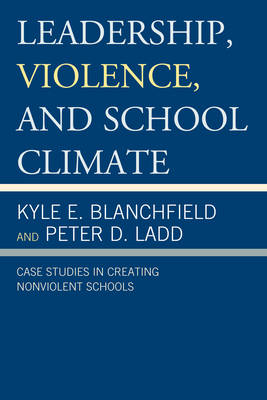 Leadership, Violence, and School Climate: Case Studies in Creating Non-Violent Schools (Paperback)