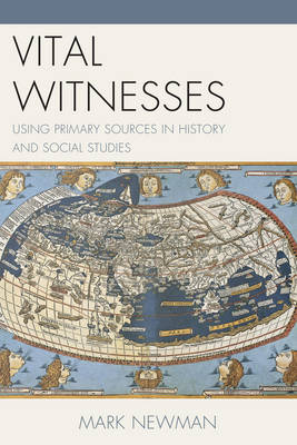 Vital Witnesses: Using Primary Sources in History and Social Studies (Paperback)