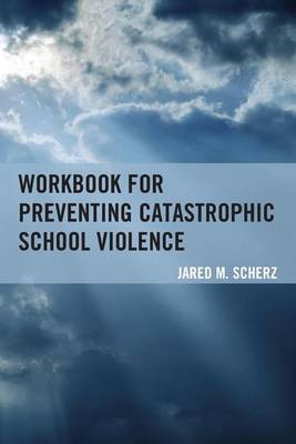 Workbook for Preventing Catastrophic School Violence (Paperback)