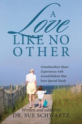 A Love Like No Other: Grandmothers Share Experiences with Grandchildren That Have Special Needs (Paperback)