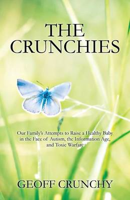 The Crunchies: Our Family's Attempts to Raise a Healthy Baby in the Face of Autism, the Information Age, and Toxic Warfare (Paperback)