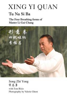 Xing Yi Quan Tu Na Si Ba: The Four Breathing Forms of Master Li GUI Chang (Paperback)