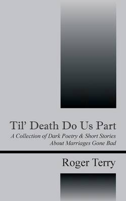 Til' Death Do Us Part: A Collection of Dark Poetry & Short Stories about Marriages Gone Bad (Paperback)