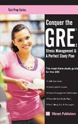 Conquer the GRE: Stress Management & a Perfect Study Plan (Paperback)