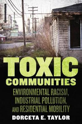 Toxic Communities: Environmental Racism, Industrial Pollution, and Residential Mobility (Hardback)