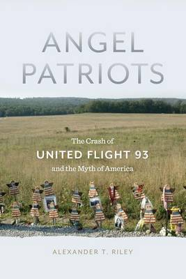 Angel Patriots: The Crash of United Flight 93 and the Myth of America (Hardback)