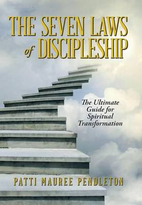 Cover The Seven Laws of Discipleship: The Ultimate Guide for Spiritual Transformation