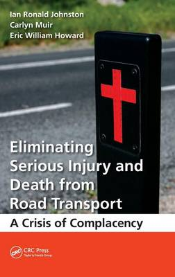 Eliminating Serious Injury and Death from Road Transport: A Crisis of Complacency (Hardback)