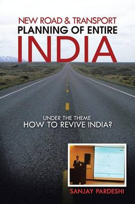 Cover New Road & Transport Planning of Entire India: Under the Theme How to Revive India?