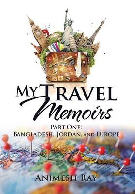 My Travel Memoirs: Part One: Bangladesh, Jordan, and Europe