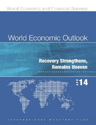 World Economic Outlook: April 2014, Recovery Strengthens, Remains Uneven - World Economic and Financial Surveys (Paperback)