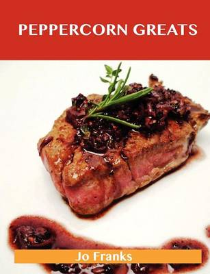 Peppercorn Greats: Delicious Peppercorn Recipes, the Top 100 Peppercorn Recipes (Paperback)