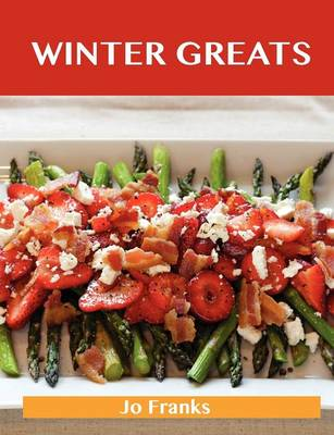 Winter Greats: Delicious Winter Recipes, the Top 46 Winter Recipes (Paperback)