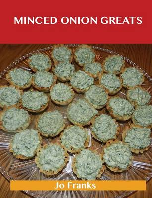 Minced Onion Greats: Delicious Minced Onion Recipes, the Top 100 Minced Onion Recipes (Paperback)