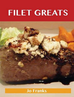 Filet Greats: Delicious Filet Recipes, the Top 79 Filet Recipes (Paperback)