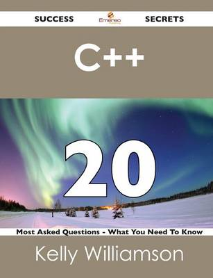 C++ 20 Success Secrets - 20 Most Asked Questions on C++ - What You Need to Know (Paperback)