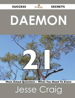 Daemon 21 Success Secrets - 21 Most Asked Questions on Daemon - What You Need to Know (Paperback)