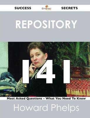 Repository 141 Success Secrets - 141 Most Asked Questions on Repository - What You Need to Know (Paperback)