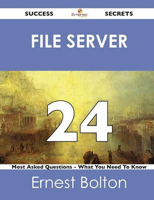 File Server 24 Success Secrets - 24 Most Asked Questions on File Server - What You Need to Know (Paperback)