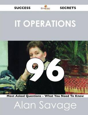 It Operations 96 Success Secrets - 96 Most Asked Questions on It Operations - What You Need to Know (Paperback)