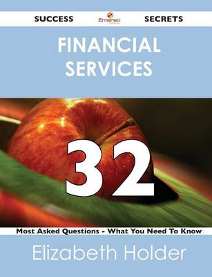 Financial Services 32 Success Secrets - 32 Most Asked Questions on Financial Services - What You Need to Know (Paperback)