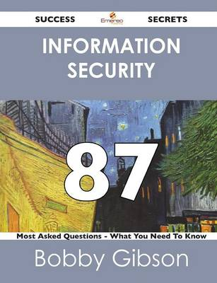 Information Security 87 Success Secrets - 87 Most Asked Questions on Information Security - What You Need to Know (Paperback)