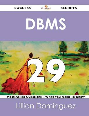 DBMS 29 Success Secrets - 29 Most Asked Questions on DBMS - What You Need to Know (Paperback)