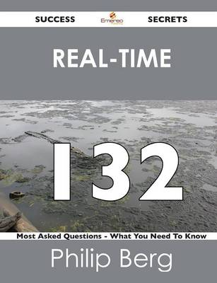 Real-Time 132 Success Secrets - 132 Most Asked Questions on Real-Time - What You Need to Know (Paperback)