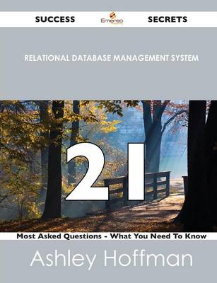 Relational Database Management System 21 Success Secrets - 21 Most Asked Questions on Relational Database Management System - What You Need to Know (Paperback)