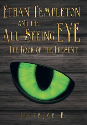 Cover Ethan Templeton and the All-Seeing Eye: The Book of the Present