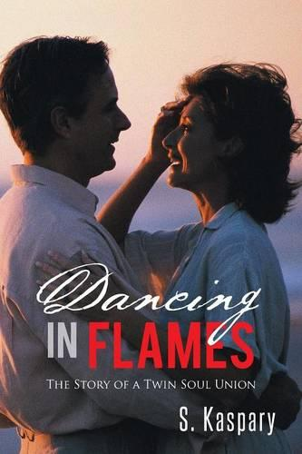 Dancing in Flames: The Story of a Twin Soul Union (Paperback)