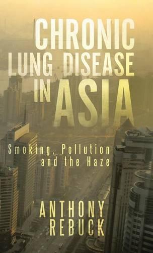Chronic Lung Disease in Asia: Smoking, Pollution and the Haze (Hardback)