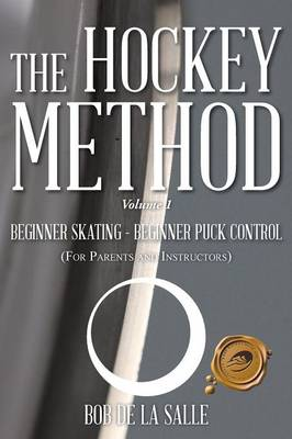 The Hockey Method: Beginner Skating - Beginner Puck Control (for Parents and Instructors) (Paperback)