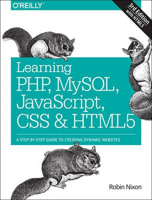 Learning PHP, MySQL, JavaScript, CSS & HTML5: A Step-by-Step Guide to Creating Dynamic Websites (Paperback)