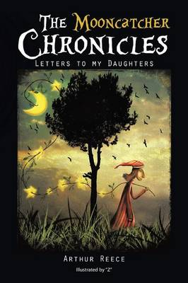 The Mooncatcher Chronicles: Letters to My Daughters (Paperback)