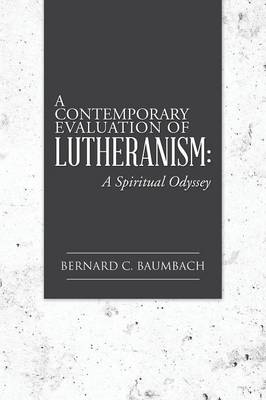 A Contemporary Evaluation of Lutheranism: A Spiritual Odyssey (Paperback)