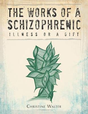 The Works of a Schizophrenic: Illness or a Gift (Paperback)