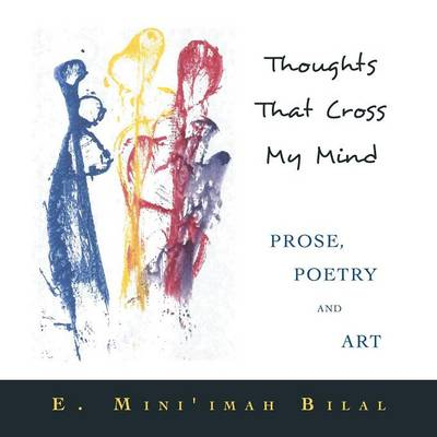 Thoughts That Cross My Mind Prose, Poetry and Art (Paperback)