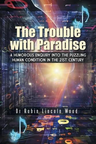 The Trouble with Paradise: A Humorous Enquiry Into the Puzzling Human Condition in the 21st Century (Paperback)