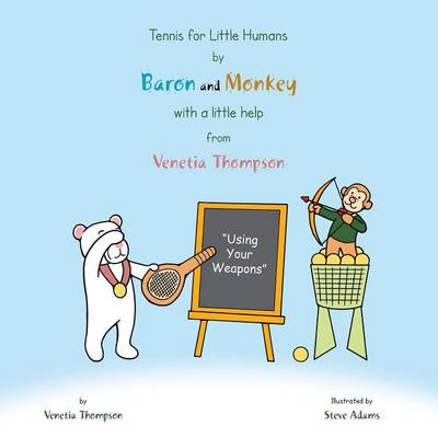 Tennis for Little Humans by Baron and Monkey with a Little Help from Venetia Thompson: Using Your Weapons (Paperback)