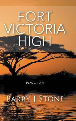 Fort Victoria High: 1976 to 1983 (Hardback)